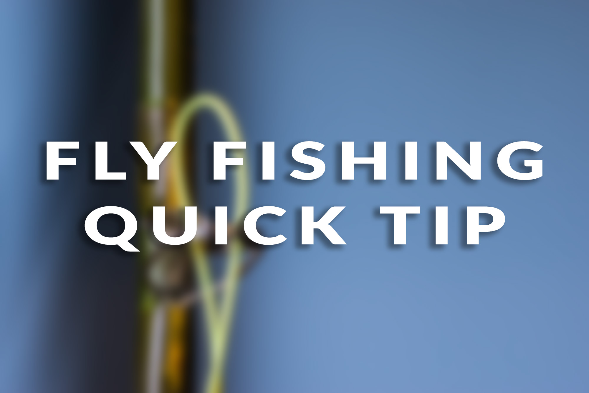 Fly Fishing Quick Tip - String Fly Line-The Fly Fishing Basics